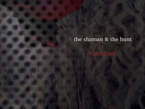 The Shaman And The Hunt - Playscape Cover
